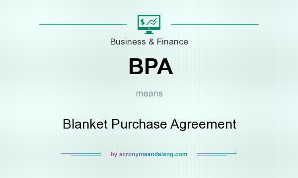 What does BPA mean? It stands for Blanket Purchase Agreement