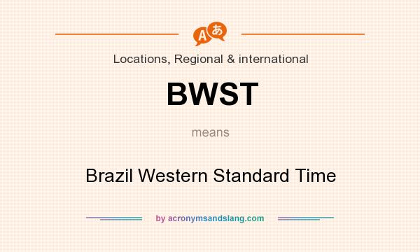 What does BWST mean? It stands for Brazil Western Standard Time
