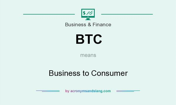 What does BTC mean? It stands for Business to Consumer
