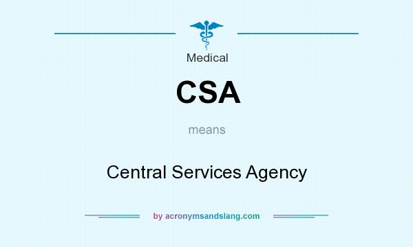 What does CSA mean? It stands for Central Services Agency