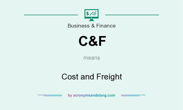 What does C&F mean? It stands for Cost and Freight