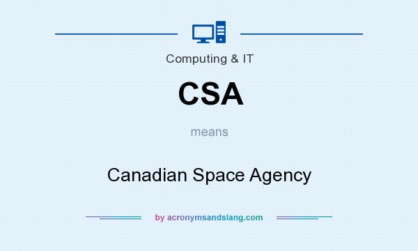 What does CSA mean? It stands for Canadian Space Agency
