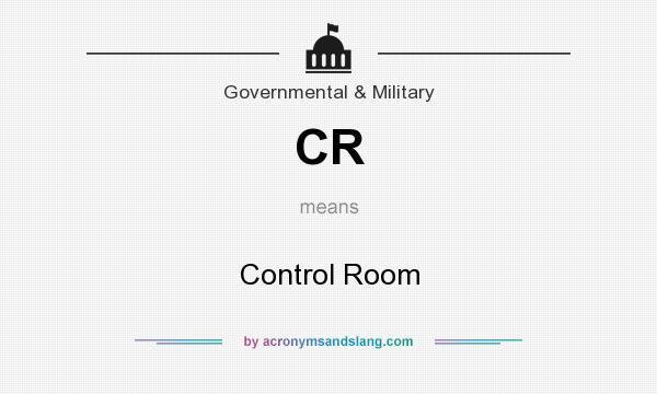 What does CR mean? It stands for Control Room