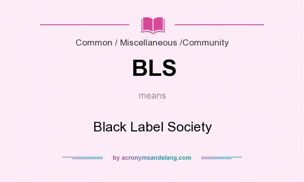 What does BLS mean? It stands for Black Label Society