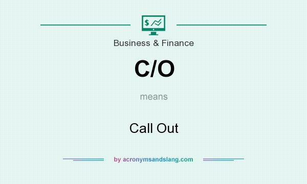 What does C/O mean? It stands for Call Out