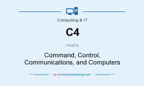 What does C4 mean? It stands for Command, Control, Communications, and Computers