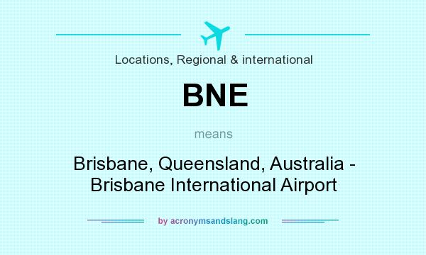 What does BNE mean? It stands for Brisbane, Queensland, Australia - Brisbane International Airport