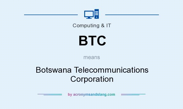 What does BTC mean? It stands for Botswana Telecommunications Corporation
