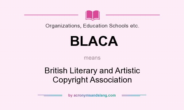 What does BLACA mean? It stands for British Literary and Artistic Copyright Association
