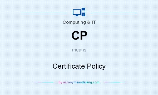 What does CP mean? It stands for Certificate Policy