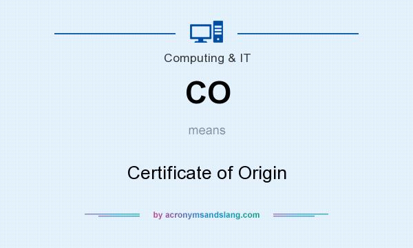 What does CO mean? It stands for Certificate of Origin