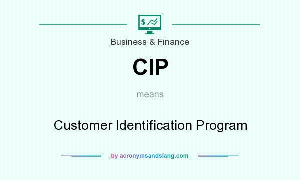What does CIP mean? It stands for Customer Identification Program