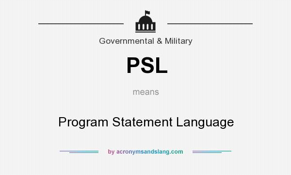What does PSL mean? It stands for Program Statement Language