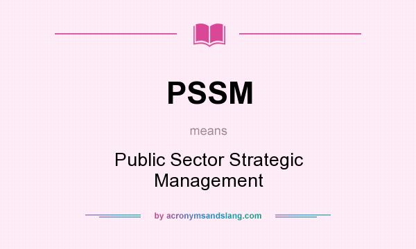 What does PSSM mean? It stands for Public Sector Strategic Management