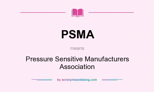 What does PSMA mean? It stands for Pressure Sensitive Manufacturers Association