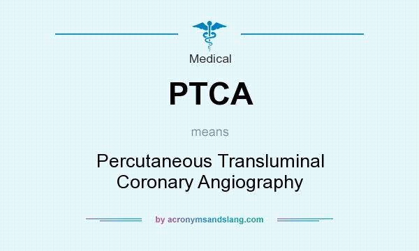 What does PTCA mean? It stands for Percutaneous Transluminal Coronary Angiography