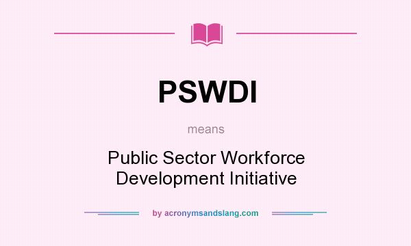 What does PSWDI mean? It stands for Public Sector Workforce Development Initiative