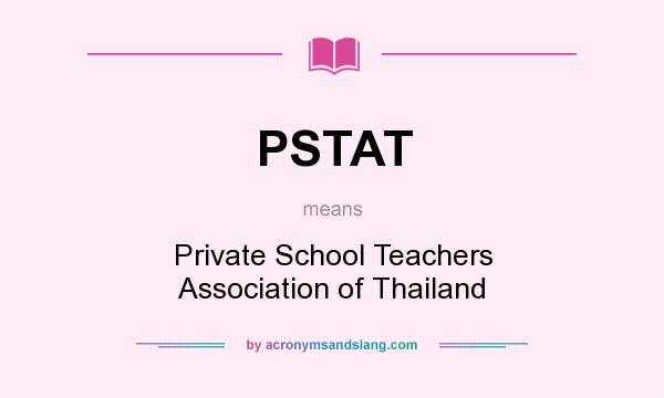 What does PSTAT mean? It stands for Private School Teachers Association of Thailand