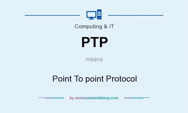 What does PTP mean? It stands for Point To point Protocol