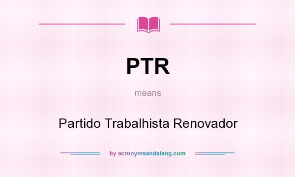 What does PTR mean? It stands for Partido Trabalhista Renovador