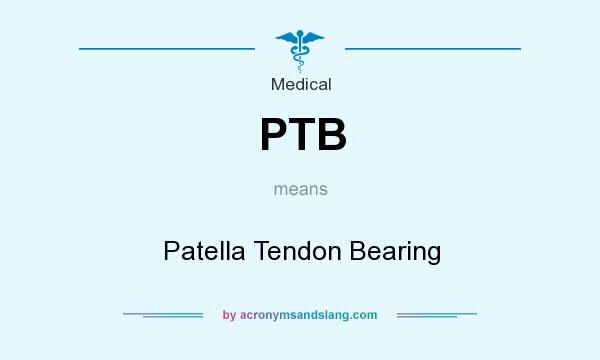 What does PTB mean? It stands for Patella Tendon Bearing