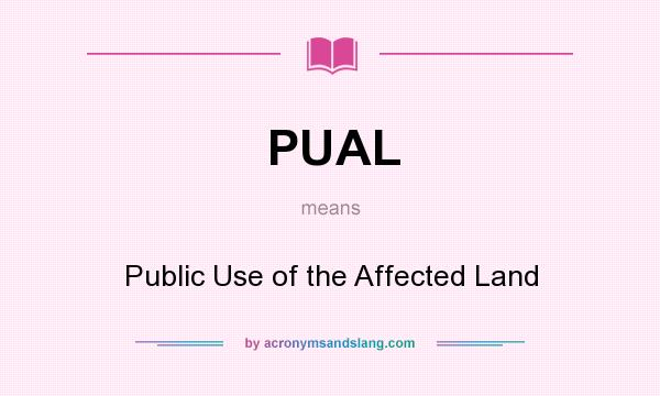 What does PUAL mean? It stands for Public Use of the Affected Land