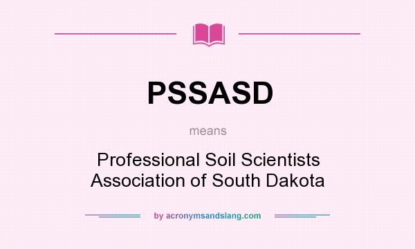What does PSSASD mean? It stands for Professional Soil Scientists Association of South Dakota