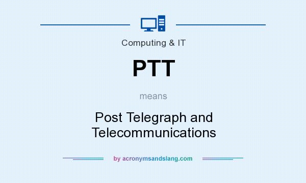 What does PTT mean? It stands for Post Telegraph and Telecommunications