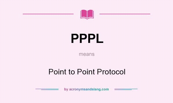 What does PPPL mean? It stands for Point to Point Protocol