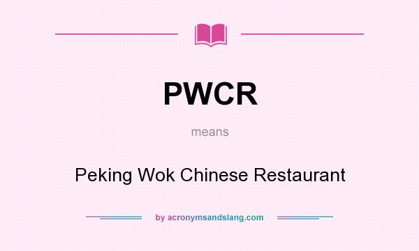 What does PWCR mean? It stands for Peking Wok Chinese Restaurant