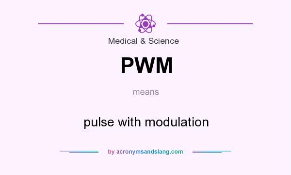 What does PWM mean? It stands for pulse with modulation