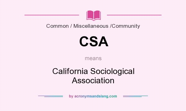 What does CSA mean? It stands for California Sociological Association