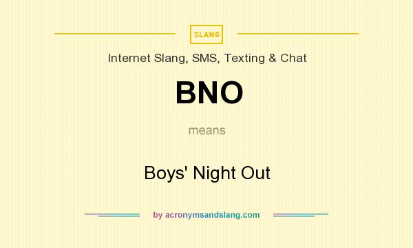 What does BNO mean? It stands for Boys` Night Out
