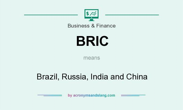 What does BRIC mean? It stands for Brazil, Russia, India and China