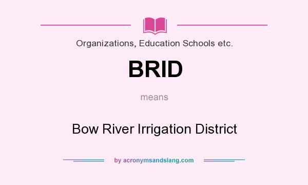 What does BRID mean? It stands for Bow River Irrigation District