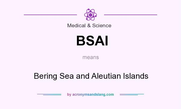 What does BSAI mean? It stands for Bering Sea and Aleutian Islands