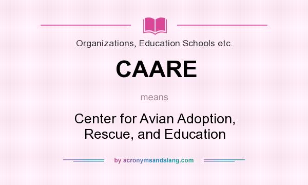 What does CAARE mean? It stands for Center for Avian Adoption, Rescue, and Education