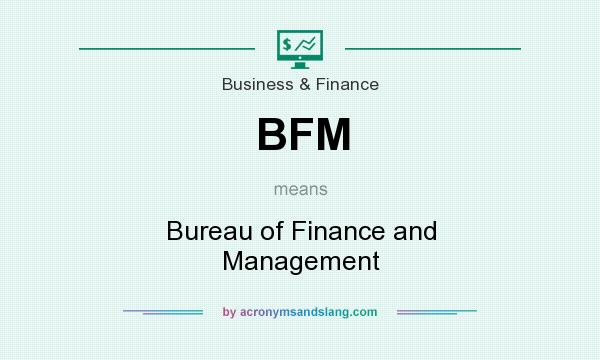 What does BFM mean? It stands for Bureau of Finance and Management