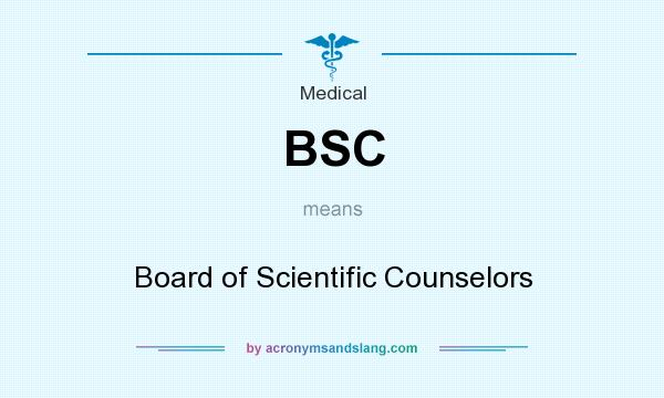 What does BSC mean? It stands for Board of Scientific Counselors
