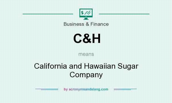What does C&H mean? It stands for California and Hawaiian Sugar Company