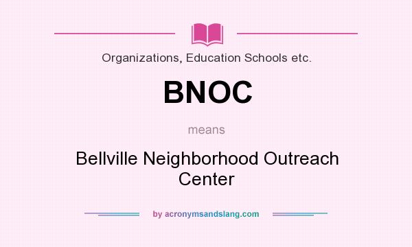 What does BNOC mean? It stands for Bellville Neighborhood Outreach Center