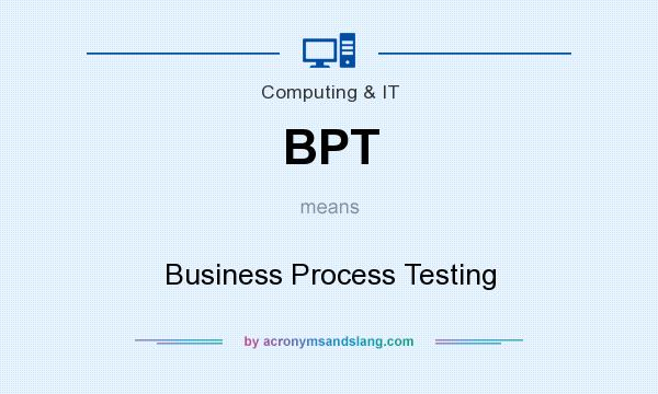 What does BPT mean? It stands for Business Process Testing