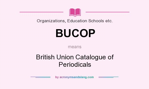 What does BUCOP mean? It stands for British Union Catalogue of Periodicals