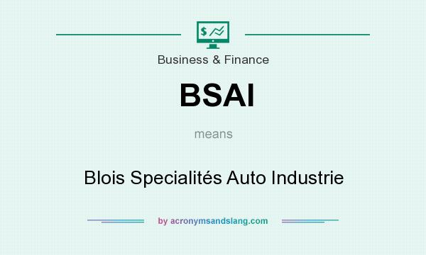 What does BSAI mean? It stands for Blois Specialités Auto Industrie