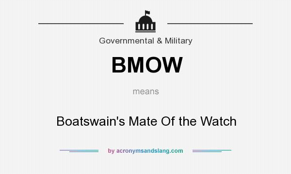 What does BMOW mean? It stands for Boatswain`s Mate Of the Watch