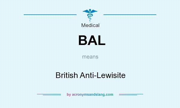 What does BAL mean? It stands for British Anti-Lewisite