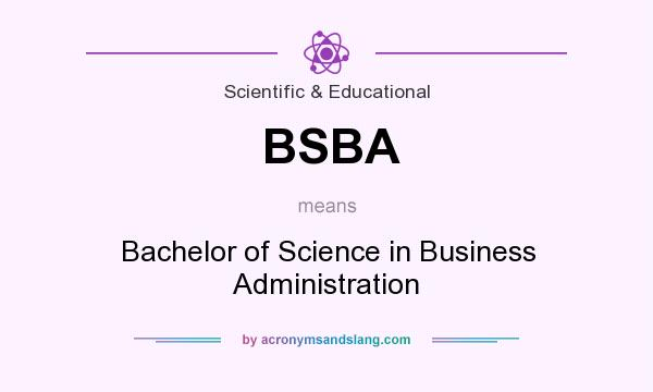 What does BSBA mean? It stands for Bachelor of Science in Business Administration