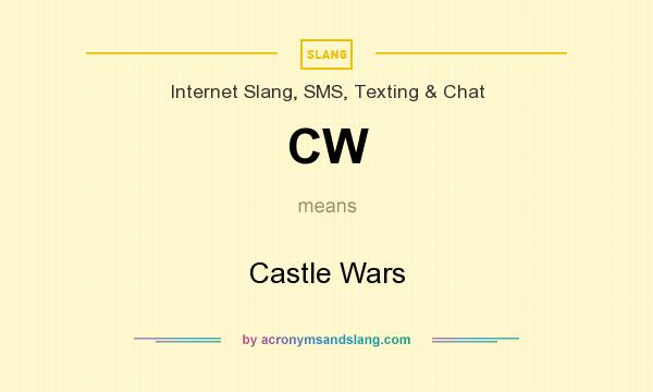 What does CW mean? It stands for Castle Wars