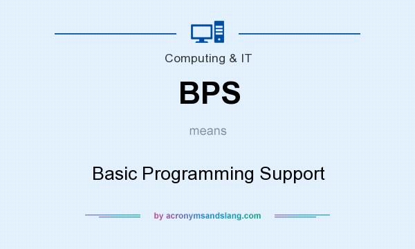 What does BPS mean? It stands for Basic Programming Support