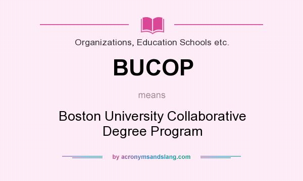 What does BUCOP mean? It stands for Boston University Collaborative Degree Program